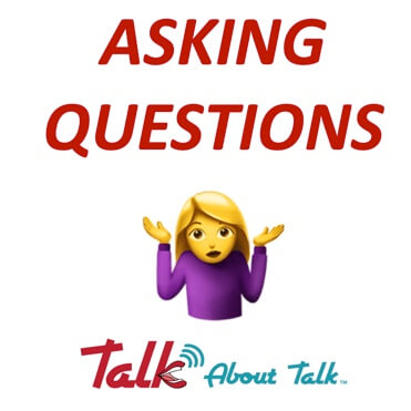 Talk & Learn About…. ASKING QUESTIONS