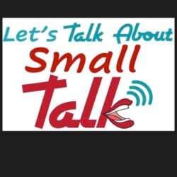 Talk About… SMALL TALK